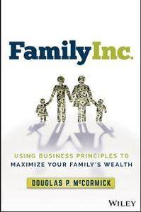 Family Inc. : Using Business Principles to Maximize Your Family's Wealth