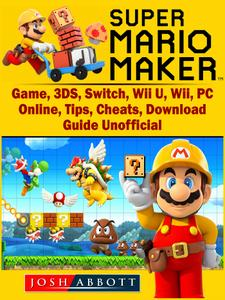 Super Mario Maker Game, 3DS, Switch, Wii U, Wii, PC, Online, Tips, Cheats, Download, Guide Unofficial