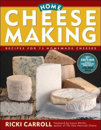 Home Cheese Making: Recipes for 75 Delicious Cheeses, 3rd Edition