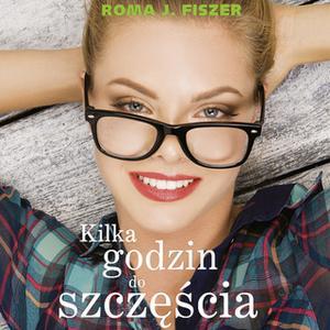 «Kilka godzin do szczęścia» by Roma J. Fiszer