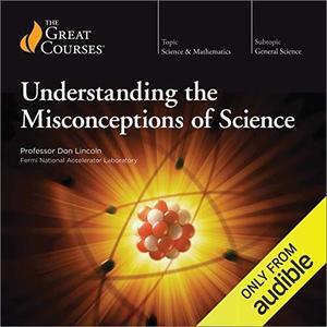 Understanding the Misconceptions of Science [TTC Audio]