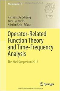 Operator-Related Function Theory and Time-Frequency Analysis: The Abel Symposium 2012