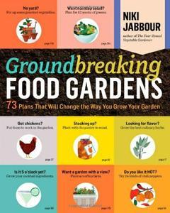 Groundbreaking Food Gardens: 73 Plans That Will Change the Way You Grow Your Garden (repost)