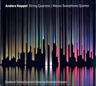 Sjaelland String Quartet; Benjamin Koppel - Anders Koppel: String Quartets Nos. 1 & 2; Mezzo Saxophone Quintet (2011)