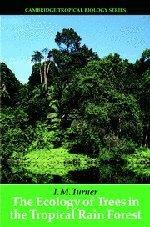 The Ecology of Trees in the Tropical Rain Forest (Cambridge Tropical Biology Series)