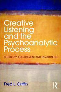 Creative Listening and the Psychoanalytic Process : Sensibility, Engagement and Envisioning
