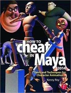 How to Cheat in Maya 2014: Tools and Techniques for Character Animation (Repost)