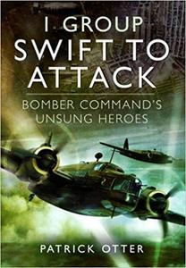 1 Group: Swift to Attack: Bomber Command's Unsung Heroes [Repost]