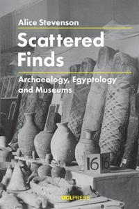 Scattered Finds  Archaeology, Egyptology and Museums by Stevenson, Alice