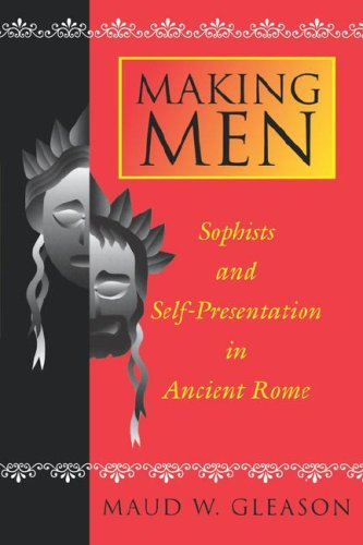 Making Men: Sophists and Self-Presentation in Ancient Rome