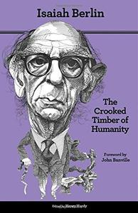 The Crooked Timber of Humanity: Chapters in the History of Ideas, Second edition (Repost)