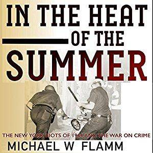 In the Heat of the Summer: The New York Riots of 1964 and the War on Crime [Audiobook]