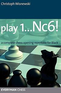 Play 1...Nc6!: A complete chess opening repertoire for Black (Everyman Chess)