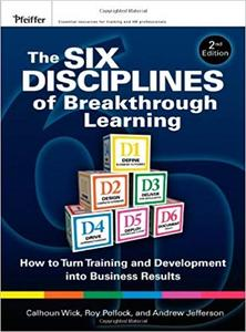 The Six Disciplines of Breakthrough Learning: How to Turn Training and Development into Business Results (2nd Edition)