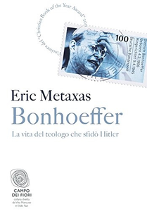 Eric Metaxas - Bonhoeffer. La vita del teologo che sfidò Hitler (2012) [Repost]