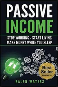 Passive Income: Stop Working - Start Living - Make money while you sleep [Repost]