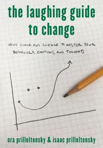 The Laughing Guide to Change: Using Humor and Science to Master Your Behaviors, Emotions, and Thoughts
