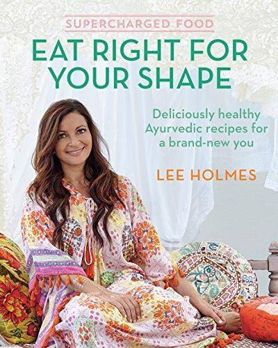 Supercharged food : eat right for your shape : deliciously healthy ayurvedic recipes for a brand-new you