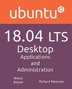 Ubuntu 18.04 LTS Desktop: Applications and Administration