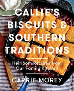 «Callie's Biscuits and Southern Traditions» by Carrie Morey