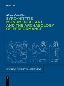 Syro-Hittite Monumental Art and the Archaeology of Performance: The Stone Reliefs at Carchemish and Zincirli in the Earlier