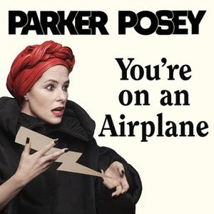 «You're on an Airplane: A Self-Mythologizing Memoir» by Parker Posey