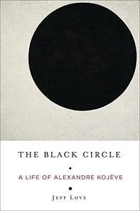 The Black Circle: A Life of Alexandre Kojève