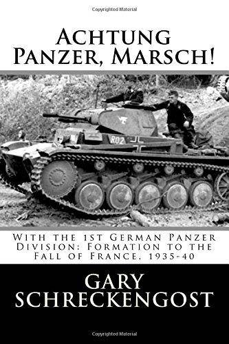 Achtung Panzer, Marsch!  With the 1st German Panzer Division  Formation to the Fall of France, 1935-40 (Repost)