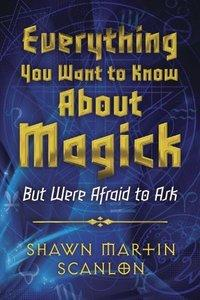Everything You Want to Know About Magick: But Were Afraid to Ask (repost)