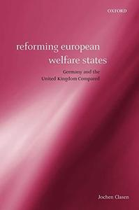 Reforming European Welfare States Germany and the United Kingdom Compared