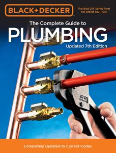 Black & Decker The Complete Guide to Plumbing: Completely Updated to Current Codes (Black & Decker Complete Guide), 7th Edition