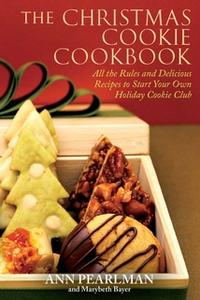 «The Christmas Cookie Cookbook: All the Rules and Delicious Recipes to Start Your Own Holiday Cookie Club» by Ann Pearlm