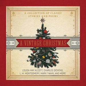 «A Vintage Christmas: A Collection of Classic Stories and Poems» by Charles Dickens,Mark Twain,L.M. Montgomery,Louisa Ma