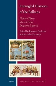 Entangled Histories of the Balkans, Volume 3: Shared Pasts, Disputed Legacies (repost)