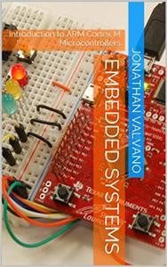 Embedded Systems: Introduction to Arm® Cortex™-M Microcontrollers, Volume 1 (Repost)