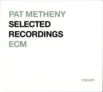 Pat Metheny - Selected Recordings (2004) {ECM rarum IX}