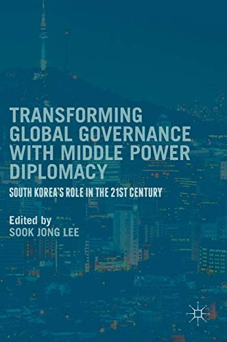 Transforming Global Governance with Middle Power Diplomacy: South Korea's Role in the 21st Century [Repost]