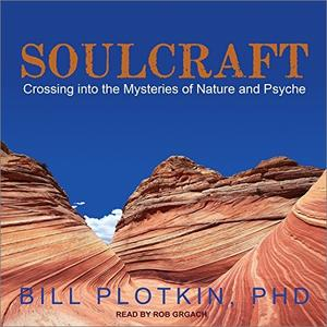 Soulcraft: Crossing into the Mysteries of Nature and Psyche [Audiobook]