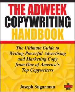 The Adweek Copywriting Handbook: The Ultimate Guide to Writing Powerful Advertising and Marketing Copy...