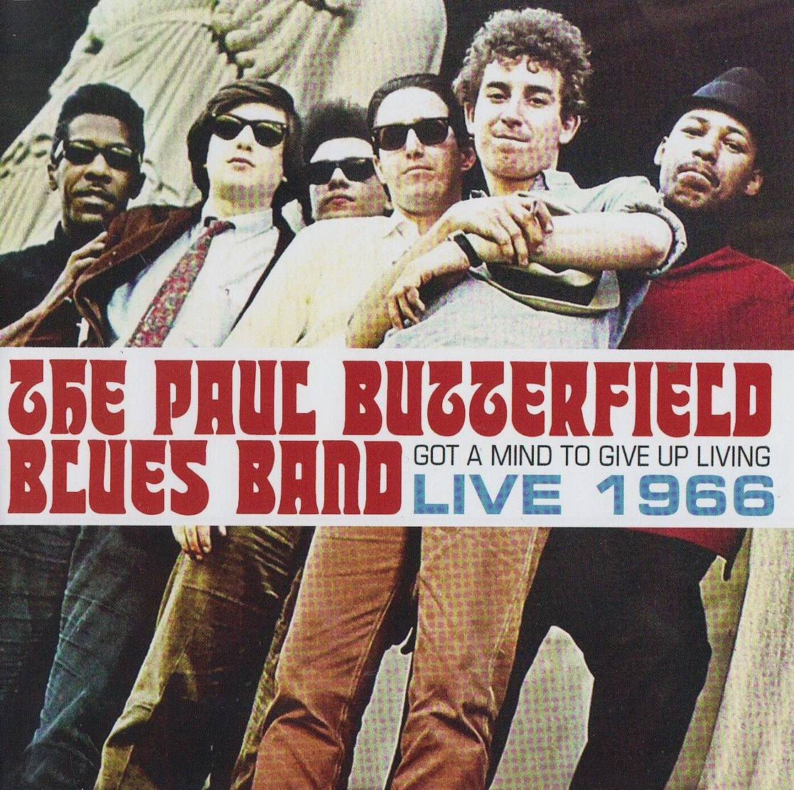 The Paul Butterfield Blues Band - Got A Mind To Give Up Living: Live 1966 (2016) {Elektra}