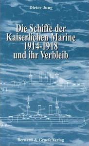 Die Schiffe der Kaiserlichen Marine 1914-1918 und ihr Verbleib