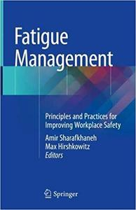 Fatigue Management: Principles and Practices for Improving Workplace Safety