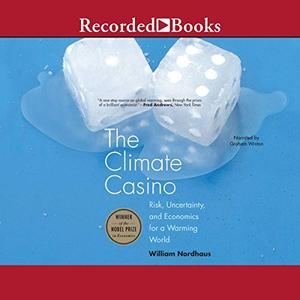 The Climate Casino: Risk, Uncertainty, and Economics for a Warming World [Audiobook]