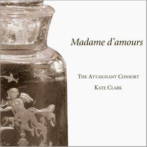 The Attaignant Consort, Kate Clark - Madame d'amours: Music for Renaissance Flute Consort (2007)