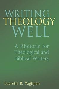Writing Theology Well: A Rhetoric for Theological and Biblical Writers