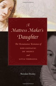 A Mattress Maker's Daughter: The Renaissance Romance of Don Giovanni de' Medici and Livia Vernazza