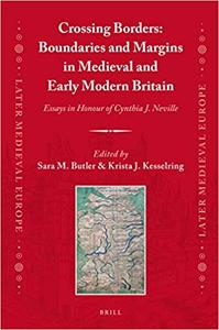 Crossing Borders - Boundaries and Margins in Medieval and Early Modern Britain: Essays in Honour of Cynthia J. Neville