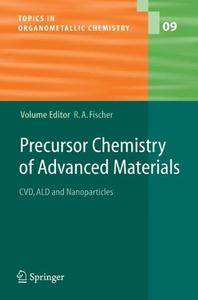 Precursor Chemistry of Advanced Materials: CVD, ALD and Nanoparticles
