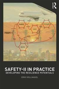 Safety-II in Practice : Developing the Resilience Potentials