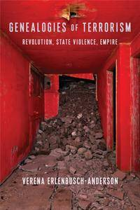 Genealogies of Terrorism: Revolution, State Violence, Empire (New Directions in Critical Theory)